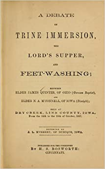 A Debate On Trine Immersion, The Lord's Supper, And Feet
