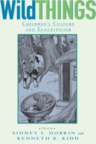 Wild Things: Children's Culture and Ecocriticism (Landscapes of Childhood Series)