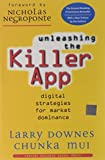 img - for Unleashing the Killer App: Digital Strategies for Market Dominance by Larry Downes, Chunka Mui (2000) Paperback book / textbook / text book