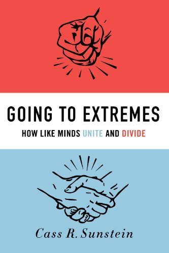 Going to Extremes: How Like Minds Unite and Divide by Sunstein, Cass R. (2011) Paperback