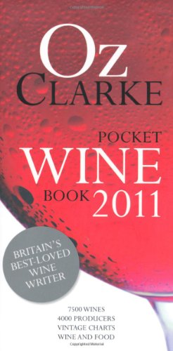 Oz Clarke Pocket Wine Book, 2011 2011: 7500 Wines, 4000 Producers, Vintage Charts, Wine and Food