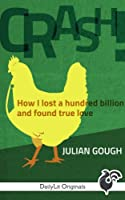 CRASH! How I Lost a Hundred Billion and Found True Love (Kindle Single)