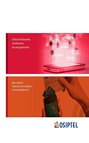 Evolución de las redes móviles hacia la cuarta generación/Banca Móvil: Aspectos tecnológicos y retos regulatorios