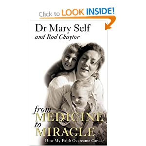 From Medicine to Miracle: How My Faith Overcame Cancer Dr. Mary Self and Rod Chaytor
