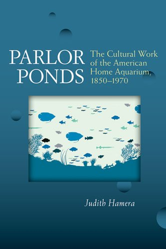 Parlor Ponds: The Cultural Work of the American Home Aquarium, 1850 - 1970 (Parlor Press compare prices)