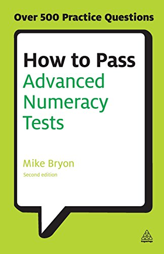 How to Pass Advanced Numeracy Tests: Improve Your Scores in Numerical Reasoning and Data Interpretation Psychometric Tests (Testing)