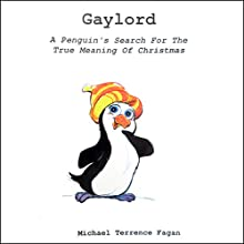 Gaylord: A Penguin's Search for the True Meaning of Christmas (       UNABRIDGED) by Michael T. Fagan Narrated by Carol Herman