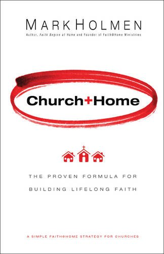 Church+home: The Proven Formula for Building Lifelong Faith