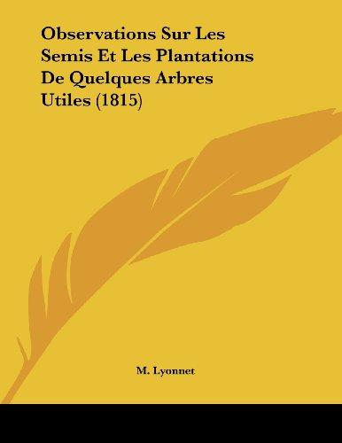 Observations Sur Les Semis Et Les Plantations de Quelques Arbres Utiles (1815)