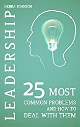Leadership's 25 Most Common Problems And How To Deal With Them
