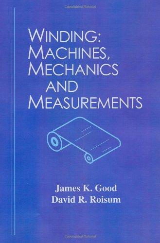 Winding Machines: Mechanics and Measurement, by James K., Ph.D. Good, David R. Roisum