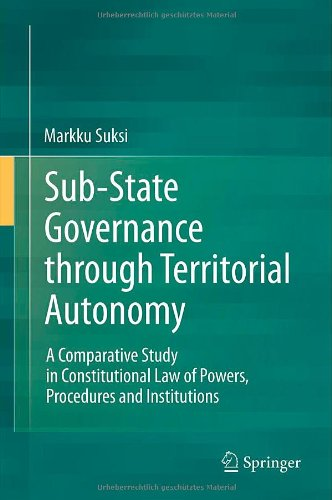 Sub-State Governance through Territorial Autonomy: A Comparative Study in Constitutional Law of Powers, Procedures and I
