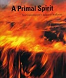 img - for A Primal Spirit: Ten Contemporary Japanese Sculptors book / textbook / text book