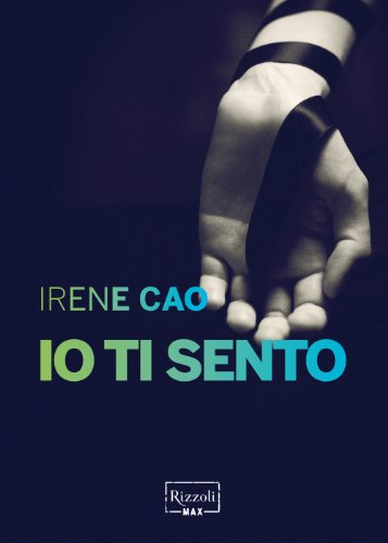 Io ti sento: La prima trilogia erotica italiana: vol. II (Rizzoli Max)