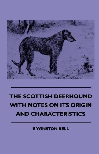 The Scottish Deerhound with Notes on Its Origin and Characteristics