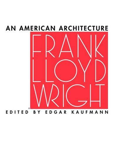 Frank Lloyd Wright: An American Architecture