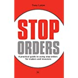 Stop Orders: A practical guide to using stop orders for traders and investorsby Tony Loton