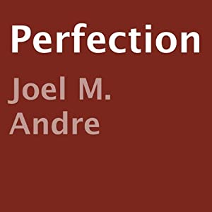 Perfection | [Joel M. Andre]