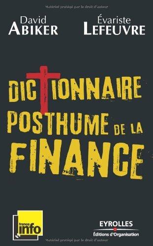 Dictionnaire posthume de la finance : Les gros maux qui ont fait kracher le monde
