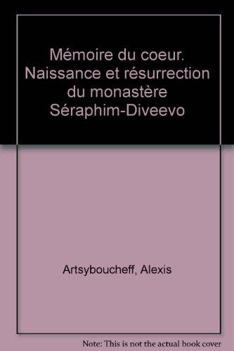 Mémoire du coeur. Naissance et résurrection du monastère Séraphim-Diveevo