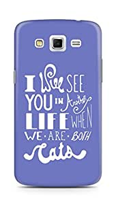 AMEZ i will see you in another life Back Cover For Samsung Galaxy Grand 2 G7102