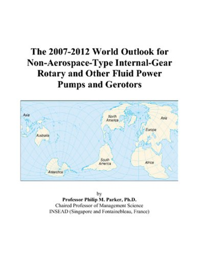 The 2007-2012 World Outlook for Non-Aerospace-Type Internal-Gear Rotary and Other Fluid Power Pumps and Gerotors