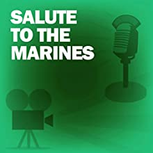Salute to the Marines: Classic Movies on the Radio Radio/TV Program by Lux Radio Theatre Narrated by Wallace Beery