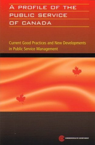 A Profile of the Public Service of Canada: Current Good Practices and New Developments in Public Service Management (Pub