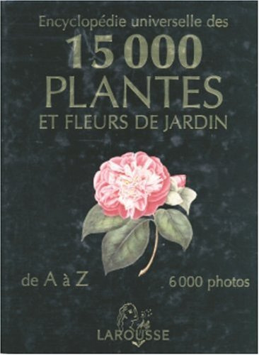 livre encyclop die universelle des 15000 plantes et fleurs de jardin de a z. Black Bedroom Furniture Sets. Home Design Ideas