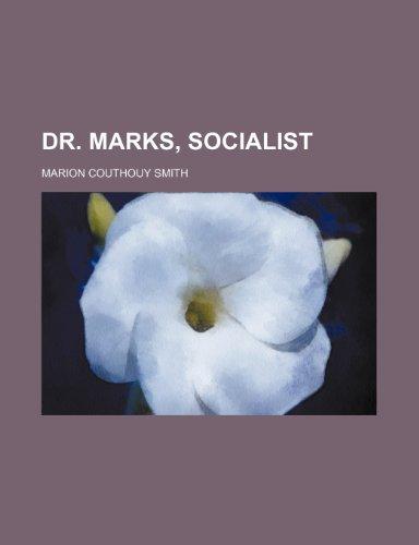 Dr. Marks, socialist