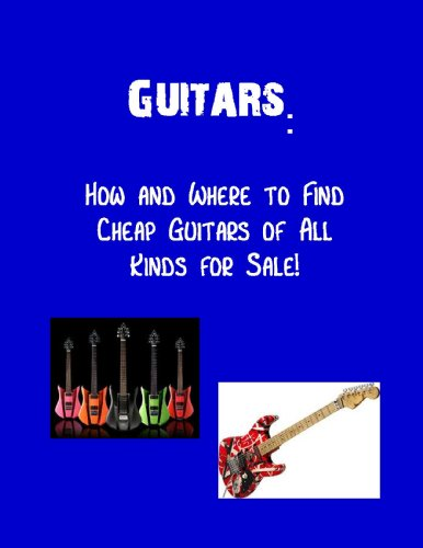 Guitars: How And Where To Find Cheap Guitars Of All Kinds For Sale!