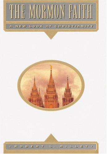 The Mormon Faith (A New Look at Christianity), Robert L Millet