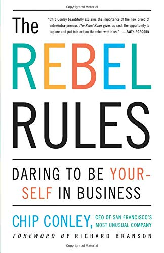 The Rebel Rules: Daring to be Yourself in Business, Conley, Chip