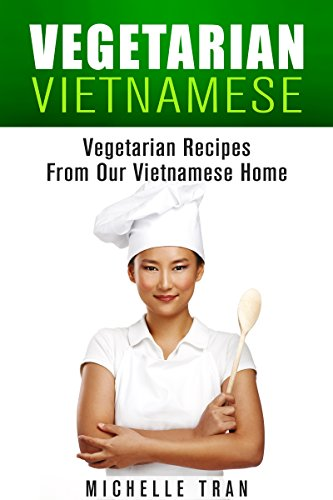 VIETNAMESE VEGETARIAN: VEGETARIAN RECIPES FROM OUR VIETNAMESE HOME by Michelle Tran