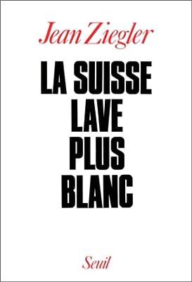 La Suisse lave plus blanc de Jean Ziegler