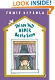 Things Will Never Be the Same (A 26 Fairmount Avenue Book)