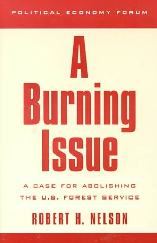 A Burning Issue: A Case For Abolishing The U.S. Forest Service (The Political Economy Forum)
