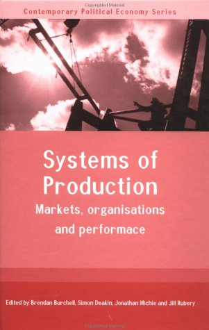 Systems of Production: Markets, Organisations and Performance (Contemporary Political Economy)