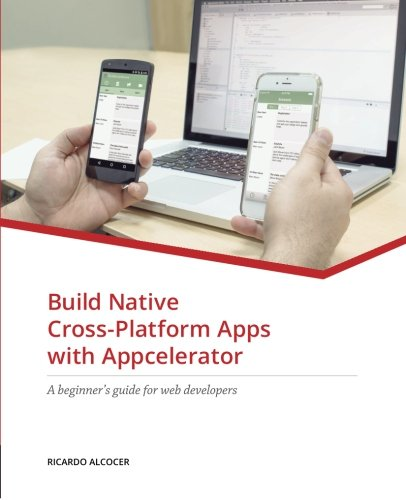 Build Native Cross-Platform Apps with Appcelerator: A beginner's guide for Web Developers portable digital version ebook free download