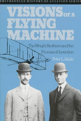Visions of a Flying Machine: Wright Brothers and the Process of Invention (Smithsonian History of Aviation and Spaceflight (Paperback))