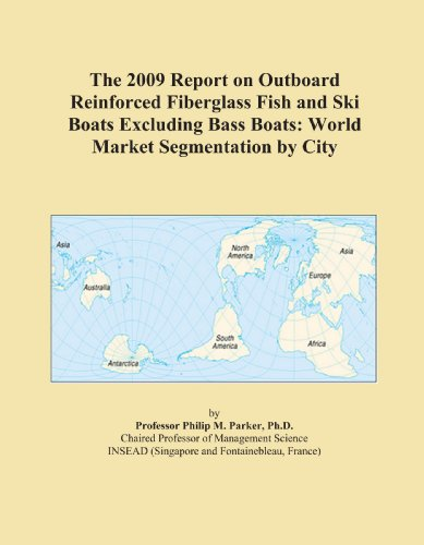 The 2009 Report on Outboard Reinforced Fiberglass Fish and Ski Boats Excluding Bass Boats: World Market Segmentation by City