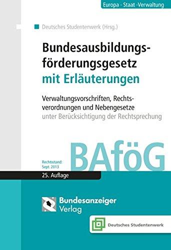 Bundesausbildungsf&oumlrderungsgesetz mit Erl&aumluterungen (BAf&oumlG): Verwaltungsvorschriften, Rechtsverordnungen, Nebengesetze unter Ber&uumlcksichtigung der Rechtsprechung