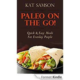 Paleo On The Go!: Quick & Easy Meals For Everyday People (Healthy Recipes for Busy People & Parents!) (English Edition)