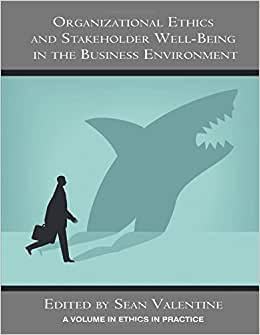 Organizational Ethics And Stakeholder Well-Being In The Business Environment (Ethics In Practice)