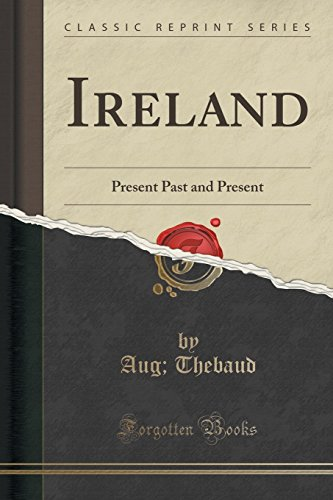 Ireland: Present Past and Present (Classic Reprint)