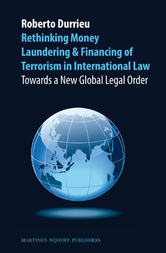 Rethinking Money Laundering & Financing of Terrorism in International Law: Towards a New Global Legal Order