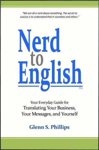 Nerd-to-English: Your Everday Guide for Translating Your Business, Your Messages, and Yourself
