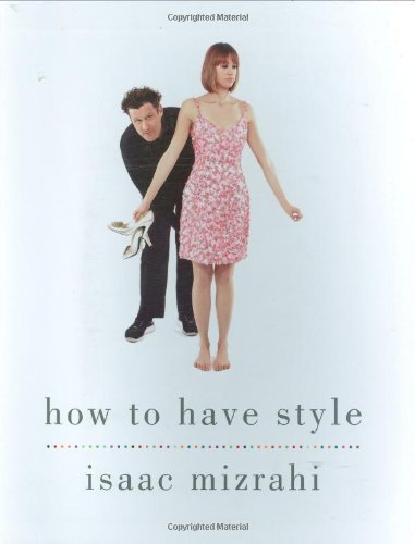 how-to-have-style-by-isaac-mizrahi-march-5-2009-paperback