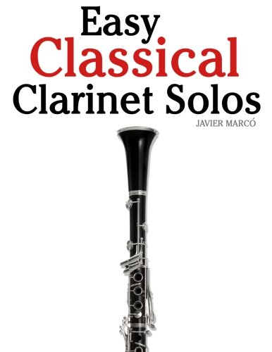 Easy Classical Clarinet Solos: Featuring music of Bach, Beethoven, Wagner, Handel and other composers