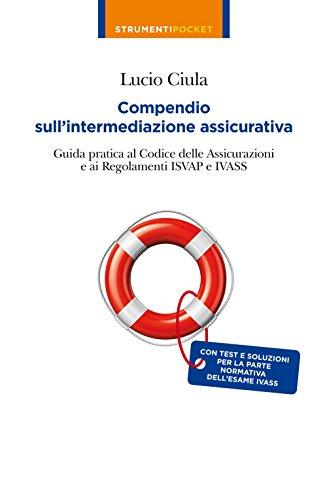 Compendio sull'intermediazione assicurativa Guida pratica al codice delle assicurazioni e ai regolamenti Isvap PDF